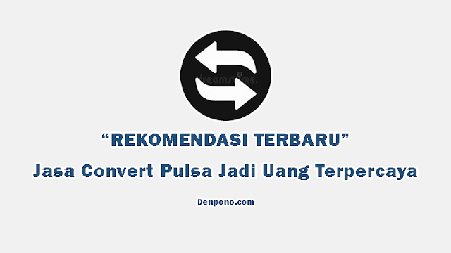 Rekomendasi Jasa Convert Pulsa Aman dan Terpercaya