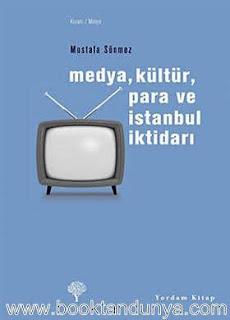 Mustafa Sönmez - Medya Kültür Para ve İstanbul İktidarı