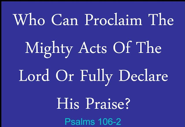 Who can proclaim the mighty acts of the LORD or fully declare his praise?