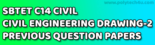 SBTET CIVIL ENGINEERING DRAWING-2 PREVIOUS QUESTION PAPERS C14