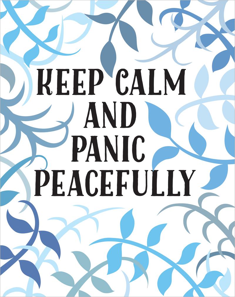 Keep calm & panic peacefully