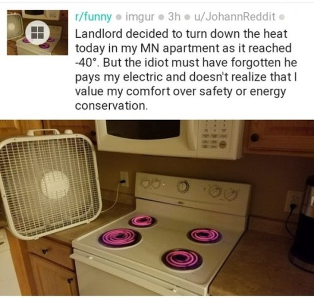 landlord meme heating - rfunny imgur 3huJohannReddit Landlord decided to turn down the heat today in my Mn apartment as it reached 40. But the idiot must have forgotten he pays my electric and doesn't realize that I value my comfort over safety or energy