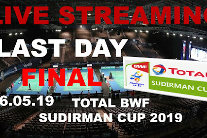 Live Streaming FINAL TOTAL BWF SUDIRMAN CUP 2019
