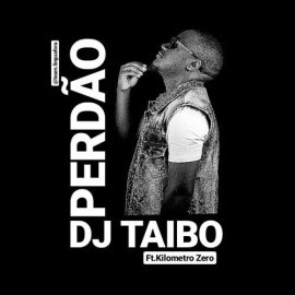 BAIXAR MP3     DJ Taibo - Perdão (feat. Kilometro Zero)    2019