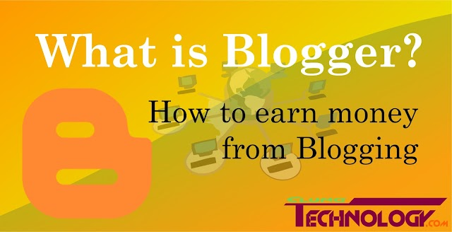 what is a blogger?  How to earn money from Blogging
