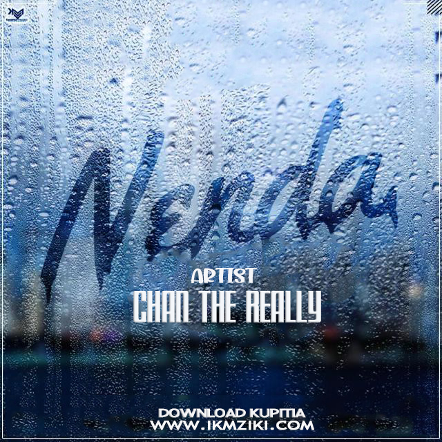 AUDIO   CHAN THE REALLY - NENDA   DOWNLOAD NOW