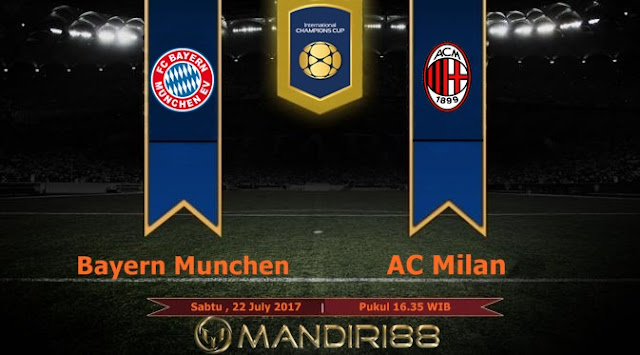 Prediksi Bola : Bayern Munchen Vs AC Milan , Sabtu 22 July 2017 Pukul 16.35 WIB