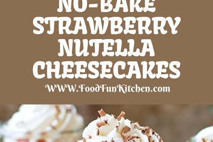 NO-BAKE STRAWBERRY NUTELLA CHEESECAKES