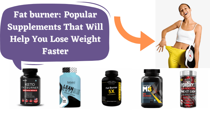 Fat burner: Popular Supplements That Will Help You Lose Weight Faster (2021)