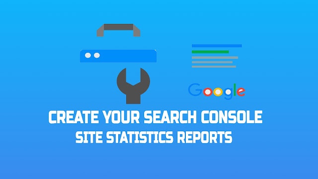 Create Your Search Console Site Statistics Reports