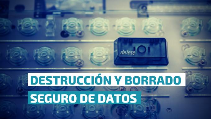 Destrucción y Borrado Seguro de Datos