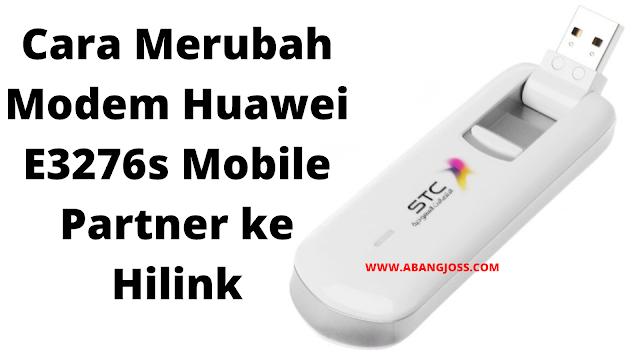 Cara Merubah Modem Huawei E3276s Mobile Partner ke Hilink
