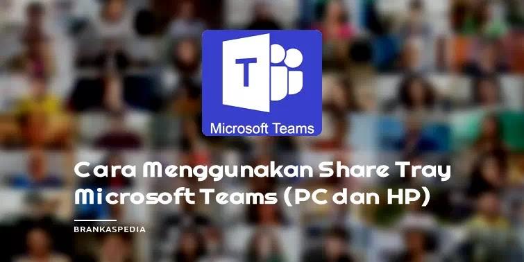 Cara Menggunakan Share Tray Microsoft Teams (PC dan HP)