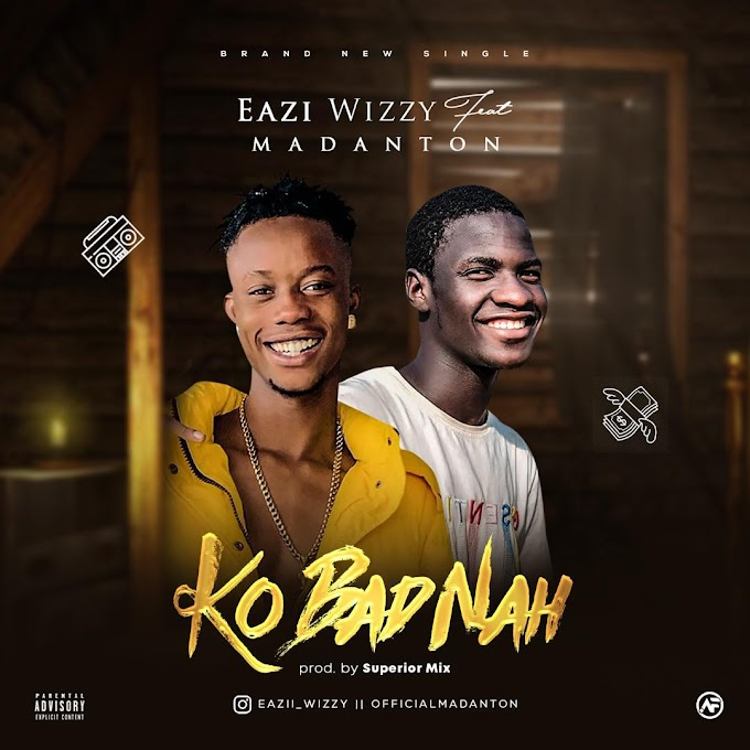 FAST DOWNLOAD || Eazi Wizzy Ft. Madanton - Ko Bad Nah (M&M. Superior Mix)