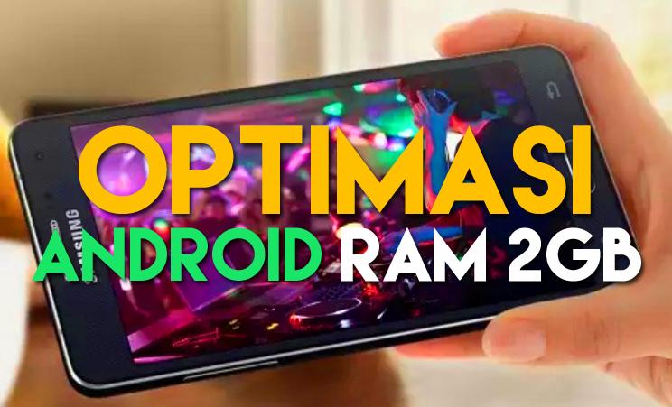 Cara Agar HP Android RAM 2 GB Tidak Lag dan Ringan