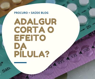 Adalgur® corta o efeito da pílula?