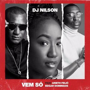 Dj Nilson - Vem Só ( Feat. Arieth Feijó & Edgar Domingos ) 2019 DOWNLOAD