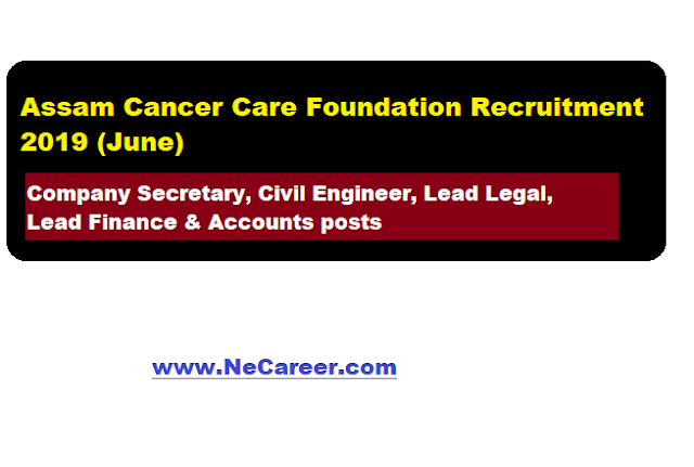 Assam Cancer Care Foundation Recruitment 2019 (June)