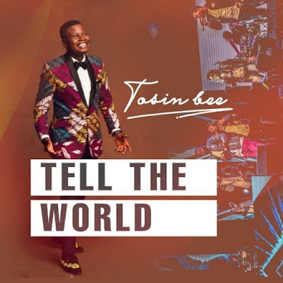 Tosin Bee – Tell The World
