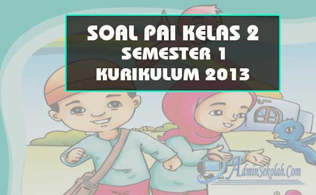 Soal Pendidikan Agama Islam (PAI) Kelas 2 SD Semester 1 K13