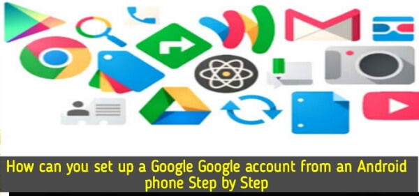 How_can_you_set_up_a_Google_account_from_an_Android_phone