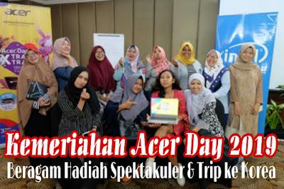Kemeriahan Acer Day 2019 Beragam Hadiah Spektakuler  Hingga Trip ke Korea