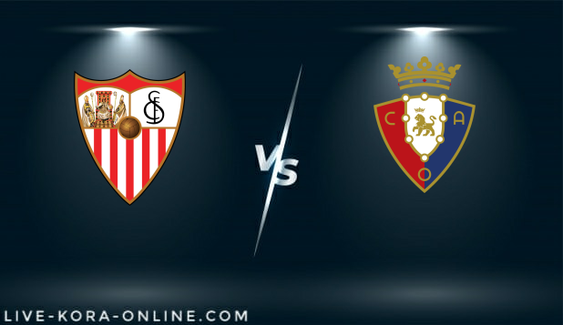 مشاهدة مباراة اوساسونا واشبيلية بث مباشر اليوم بتاريخ 22-02-2021 في الدوري الاسباني