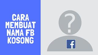 Cara Membuat Nama Fb Kosong di Facebook Lite 2019