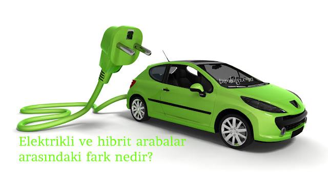 Elektrikli ve hibrit arabalar arasındaki fark nedir?