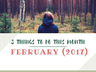Three things to do this month : February 2017