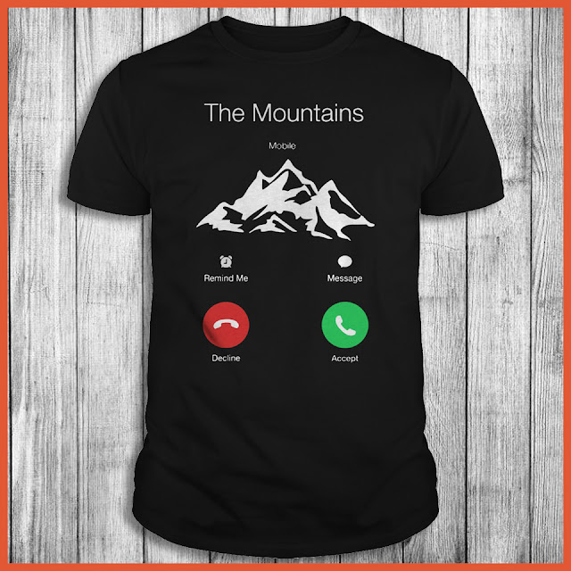 The Mountains Are Calling - Mobile Remind Me Message Decline Accept Shirt