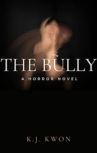 The Bully: a horror novel by K.J. Kwon