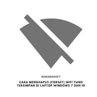 CARA MENGHAPUS (FORGET) WIFI YANG TERSIMPAN DI LAPTOP WINDOWS 7 DAN 10