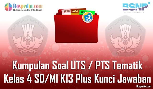 Kumpulan Soal UTS / PTS Tematik Kelas 5 SD/MI K13 Plus Kunci Jawaban Terbaru