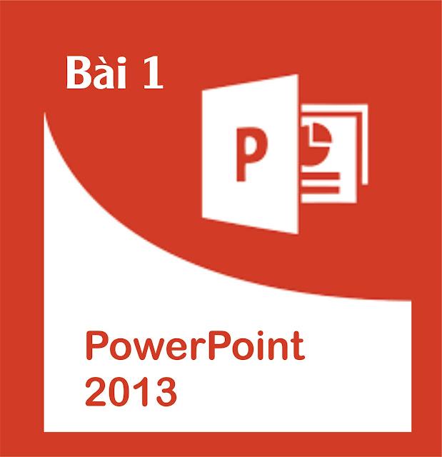 Bài 1: Làm quen với PowerPoint 2013