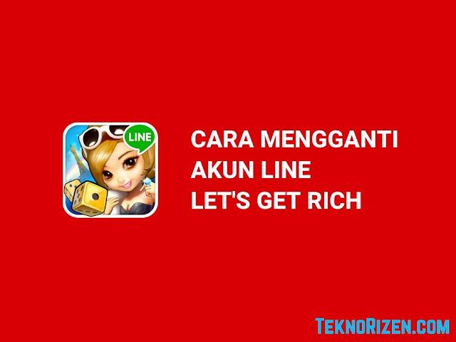 Cara Ganti Akun LINE Let's Get Rich