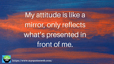 My attitude is like a mirror | quotes whats app status