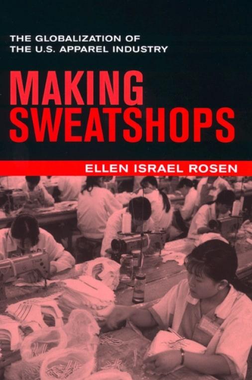Making Sweatshops: The Globalization of the U.S. Apparel Industry