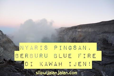 Nyaris Pingsan, Berburu Blue Fire di Kawah Ijen!