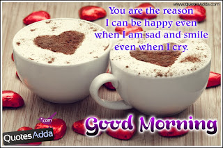good morning love sms:  you are the reason i can be happy even when i am said
