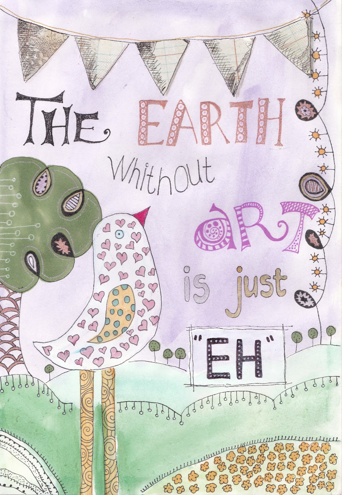 "The earth without art is just ""EH"". Mix Media, Visual Journal, Pen, Copic Markers, Watercolour"