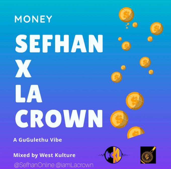 [MUSIC] SEFHAN FT. LA CROWN – MONEY (GUGULETHU VIBE)