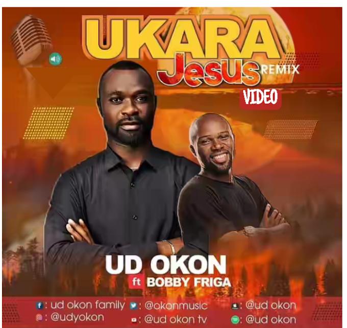 (MUSIC & VIDEO): UD OKON - UKARA JESUS REMIX Ft. Bobby Friga.