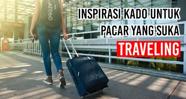 Inspirasi Kado Untuk Pacar Yang suka traveling