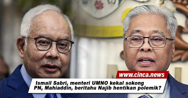 Ismail Sabri, menteri UMNO kekal sokong PN, Mahiaddin, beritahu Najib hentikan polemik?