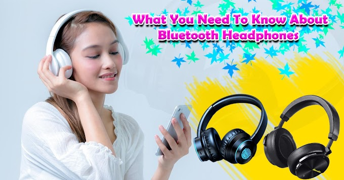 What You Need To Know About Bluetooth Headphones