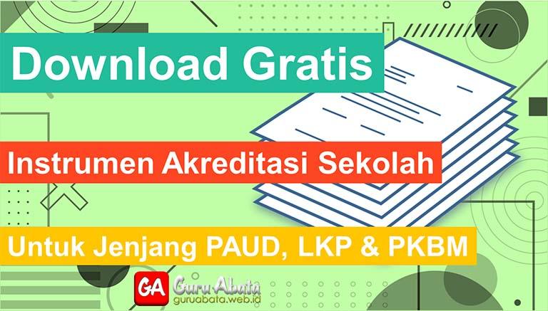 Download Instrumen Akreditasi Sekolah Untuk PAUD, LKP PKBM
