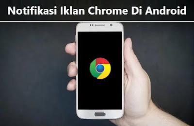 Cara Menghilangkan Notifikasi Iklan Chrome Di Android