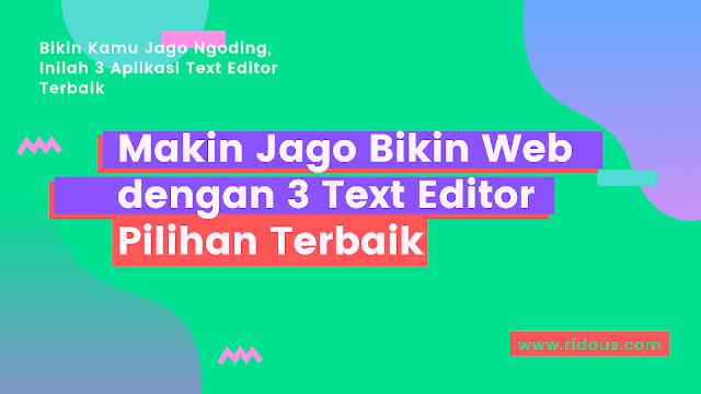 Bikin Kamu Jago Ngoding Inilah 3 Aplikasi Text Editor Terbaik