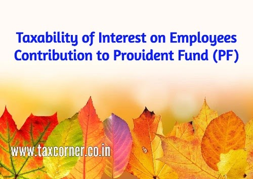 Taxability of Interest on Employees Contribution to Provident Fund (PF)